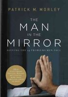 Man in the Mirror : Solving the 24 Problems Men Face, Paperback by Morley, Pa...