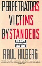 Perpetrators Victims Bystanders : Jewish Catastrophe 1933-1945 by Raul...