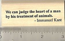 Animal Welfare Rubber Stamp, Kant Saying, We can judge the heart of man G4504 WM