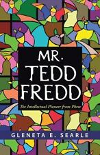 Mr. Tedd Fredd : The Intellectual Pioneer from Phew by Gleneta E. Searle...