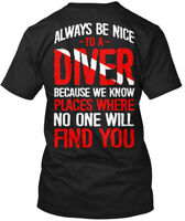 Scuba Diving Always Be Nice - To A Diver Because We Hanes Tagless Tee T-Shirt