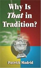Why Is That in Tradition? by Patrick Madrid (2002, Paperback)