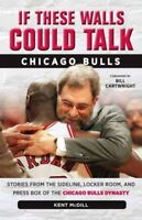 If These Walls Could Talk - Chicago Bulls : Stories from the Sideline, Locker...