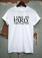 I LIKE TO PARTY - funny humorous T-shirt mens womens sarcasm ladies slogan top