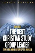 How to Be the Best Christian Study Group Leader Ever in the Whole History of the