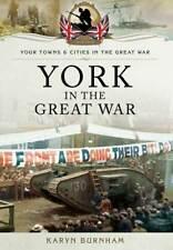York in the Great War Pen & Sword Books Karyn Burnham