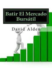 Batir el Mercado Bursátil : La única Guía Que Usted Necesita para Hacer...