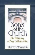 Sons of the Church: The Witnessing of Gay Catholic Men by Thomas B Stevenson