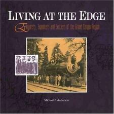 Living at the Edge: Explorers, Exploiters, and Settlers of the Grand Canyon Regi