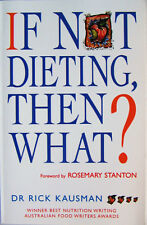 IF NOT DIETING, THEN WHAT? Dr Rick Kausman - Weight Loss (1998) .BOOK