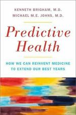 Predictive Health: How We Can Reinvent Medicine to Extend Our Best Years, Brigha