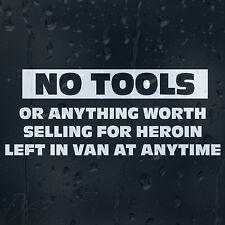 Funny No Tools Left In Van Car Decal Vinyl Sticker For Window Or Panel Or Bumper