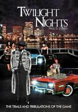 Twilight Nights: The Trials And Tribulations Of The Game: By PAUL D. JONES