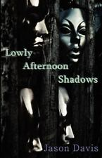 Lowly Afternoon Shadows by Jason Davis (2012, Paperback)