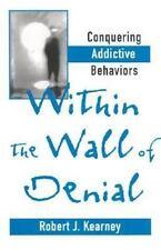 Within the Wall of Denial: Conquering Addictive Behaviors Kearney, Robert J. Ha