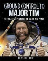 Ground Control to Major Tim: The Space Adventures of Major Tim Peake by Clive...