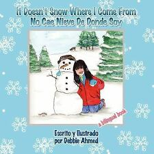 It Doesn't Snow Where I Come From : No Cae Nieve de Donde Soy by Debbie Ahmed...