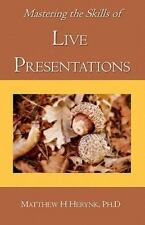 Mastering the Skills of Live Presentations : How to Gain Confidence to Give a...