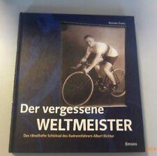 Der Vergessene Weltmeister~rätselhafte Schicksal d.Radrennfahrers Albert Richter