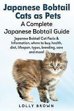 Japanese Bobtail Cats As Pets : A Complete Japanese Bobtail Guide by Lolly.