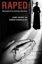 Raped : Memories of a Catholic Altar Boy by Dennis Domrzalski and Jr. Larry...