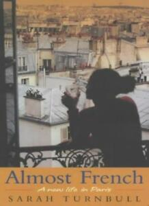 Almost French: A New Life in Paris-Sarah Turnbull, 9781857883169