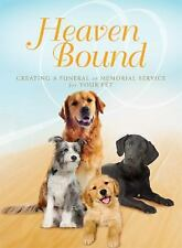 Heaven Bound : Creating a Funeral or Memorial Service for Your Pet by Paraclete…