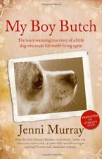 My Boy Butch: The heart-warming true story of a little dog who made life worth,