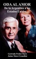 Oda Al Amor : De la Argentina a Los Estados Unidos by Gertrude Muro (2013,...