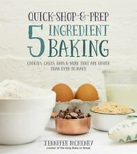 5 Ingredient Baking : Cookies, Cakes, Pastries and Breads That Are Easier...