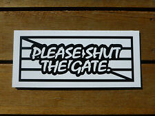 PLEASE SHUT THE GATE Sign FARM GATE Home on 5mm corflute