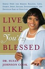 Live Like You're Blessed : Simple Steps for Making Balance, Love, Energy,...