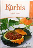 Kürbis + Kochbuch + Die besten Rezepte + Einfach gut und lecker kochen +