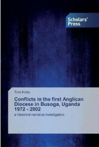Conflicts in the first Anglican Diocese in Busoga, Uganda 1972 - 2002