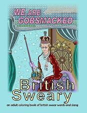 British Sweary: We Are Gobsmacked: an adult coloring book of british swear words