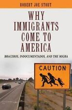 Why Immigrants Come to America: Braceros, Indocumentados, and the-ExLibrary