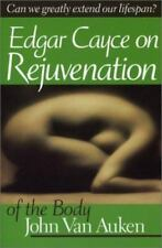 A.R.E. Membership: Edgar Cayce on Rejuvenation of the Body by John Van Auken...