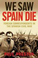 We Saw Spain Die: Foreign Correspondents in the Spanish Civil War - GOOD