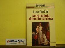 L 5.812 LIBRO MARIA LUIGIA DONNA IN CARRIERA DI LUCA GOLDONI 1993