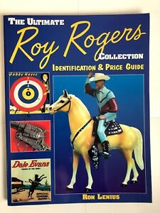 THE ULTIMATE ROY ROGERS COLLECTION IDENTIFICATION AND PRICE GUIDE BOOK 2001