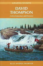 David Thompson: A Life of Adventure and Discovery (Amazing Stories) (Amazing Sto