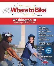 Where to Bike Washington DC: Best Biking in the City and Suburbs, Wittmer, Matt,