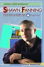 Shawn Fanning: The Founder of Napster (Internet Career Bios)