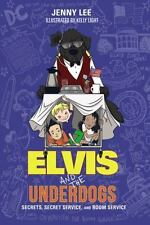 Elvis and the Underdogs: Secrets, Secret Service, and Room Service (Paperback or