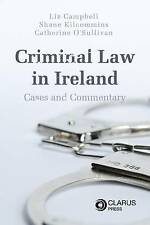 Criminal Law in Ireland: Cases and Commentary by Dr. Shane Kilcommins, Dr....