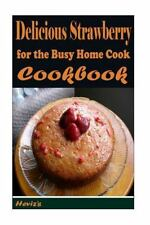 Delicious Strawberry Recipes: for the Busy Home Cook by Heviz's (2015,...