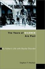 The Years of Silence Are Past: My Father's Life with Bipolar Disorder