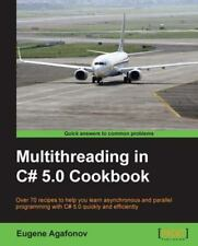 Multithreading in C# 5. 0 Cookbook by Eugene Agafonov (2013, Paperback, New...
