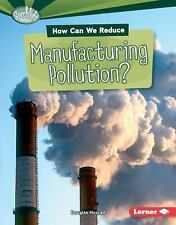 How Can We Reduce Manufacturing Pollution? (Searchlight Books What Can-ExLibrary