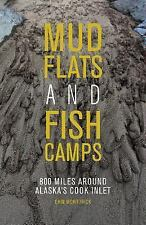 Mud Flats and Fish Camps : 800 Miles Around Alaska's Cook Inlet by Erin...